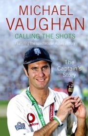 Calling the Shots ebook by Michael Vaughan
