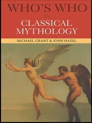 Who's Who in Classical Mythology ebook by Michael Grant,John Hazel