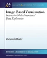 Image-Based Visualization: Interactive Multidimensional Data Exploration ebook by Hurter, Christophe