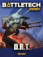 BattleTech Legends: D.R.T. ebook by Jim Long