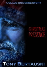 Christmas Presence (A Claus Universe Short Story) ebook by Tony Bertauski