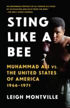 Sting Like a Bee - Muhammad Ali vs. the United States of America, 1966-1971 ebook by Leigh Montville