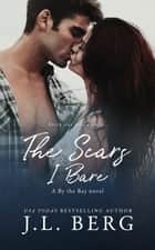 The Scars I Bare ebook by J.L. Berg