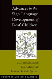 Advances in the Sign Language Development of Deaf Children ebook by Brenda Schick,Marc Marschark,Patricia Elizabeth Spencer