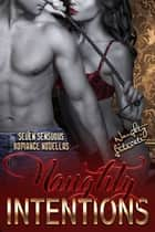 Naughty Intentions - Seven Sensuous Romance Novellas ebook by Belle Scarlett, Nicole Austin, Tina Donahue,...
