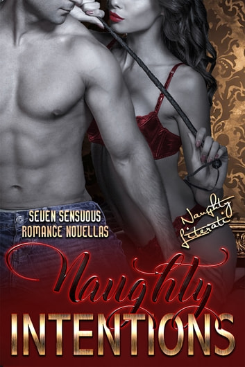 Naughty Intentions - Seven Sensuous Romance Novellas ebook by Belle Scarlett,Nicole Austin,Tina Donahue,Berengaria Brown,Katherine Kingston,Kathy Kulig