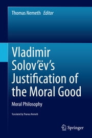 Vladimir Solov'ëv's Justification of the Moral Good - Moral Philosophy ebook by Thomas Nemeth, Thomas Nemeth