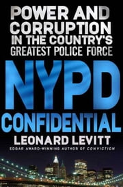 NYPD Confidential - Power and Corruption in the Country's Greatest Police Force ebook by Leonard Levitt