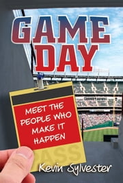 Game Day - Meet the People Who Make It Happen ebook by Kevin Sylvester