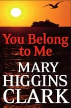 You Belong To Me ebook by Mary Higgins Clark