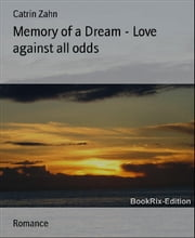 Memory of a Dream - Love against all odds ebook by Catrin Zahn