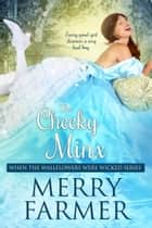 The Cheeky Minx ebook by Merry Farmer