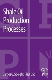 Shale Oil Production Processes ebook by James G. Speight
