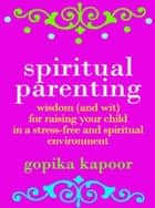 Spiritual Parenting ebook by Gopika Kapoor