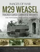 M29 Weasel Tracked Cargo Carrier & Variants eBook by David Doyle
