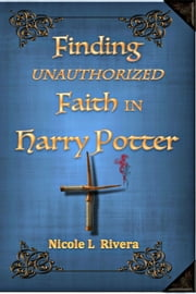 Finding Unauthorized Faith in Harry Potter ebook by Nicole L Rivera