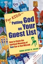For Kids—Putting God on Your Guest List (2nd Edition) - How to Claim the Spiritual Meaning of Your Bar or Bat Mitzvah ebook by Rabbi Jeffrey K. Salkin