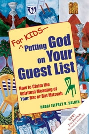 For Kids—Putting God on Your Guest List 2/E - How to Claim the Spiritual Meaning of Your Bar or Bat Mitzvah ebook by Rabbi Jeffrey K. Salkin