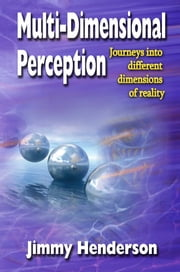 Multi-Dimensional Perception - Journeys into Different Dimensions of Reality ebook by Jimmy Henderson