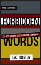 Forbidden Words; On God Alcohol Vegetarianism & Violence ebook by Leo Tolstoy, Simon Parke