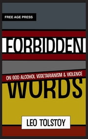 Forbidden Words; On God Alcohol Vegetarianism & Violence ebook by Leo Tolstoy,Simon Parke