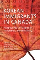 Korean Immigrants in Canada - Perspectives on Migration, Integration, and the Family ebook by Samuel Noh, Ann Kim, Marianne Noh