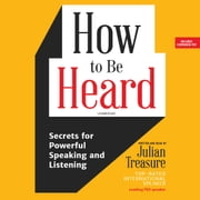 How to Be Heard - Secrets for Powerful Speaking and Listening オーディオブック by Julian Treasure