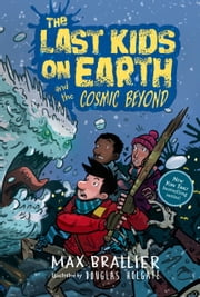 The Last Kids on Earth and the Cosmic Beyond ebook by Max Brallier, Douglas Holgate