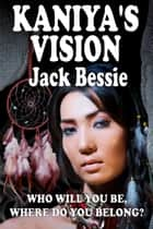 Kaniya's Vision ebook by Jack Bessie
