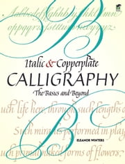 Italic and Copperplate Calligraphy - The Basics and Beyond ebook by Eeanor Winters