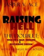 Raising Hell: The Doublet: Soul of A Man:Origins & Recurring Dream ebook by Jasper Ace