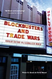 Blockbusters and Trade Wars - Popular Culture in a Globalized World ebook by Peter S. Grant,Chris Wood