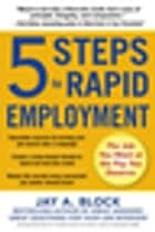 5 Steps to Rapid Employment: The Job You Want at the Pay You Deserve ebook by Jay A. Block