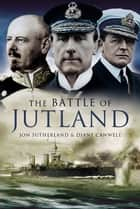 The Battle of Jutland ebook by Canwell, Diane,Sutherland, Jon