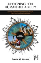 Designing for Human Reliability - Human Factors Engineering in the Oil, Gas, and Process Industries ebook by Ronald W. McLeod