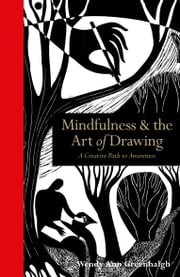 Mindfulness & the Art of Drawing: A creative path to awareness ebook by Wendy Ann Greenhalgh