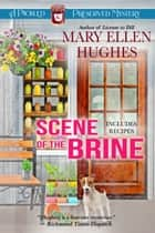 Scene of the Brine - A Pickled and Preserved Mystery ebook by Mary Ellen Hughes