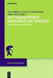 Wittgenstein's Remarks on Frazer - The Text and the Matter ebook by Lars Albinus,Josef G. F. Rothhaupt,Aidan Seery