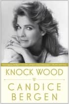 Knock Wood ebook by Candice Bergen