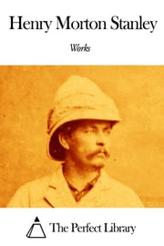 Works of Henry Morton Stanley ebook by Henry Morton Stanley