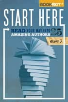 Start Here, Volume 2: Read Your Way into 25 Amazing Authors ebook by Jeff O'Neal,Rebecca Joines Schinsky