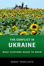 The Conflict in Ukraine - What Everyone Needs to Know? ebook by Serhy Yekelchyk