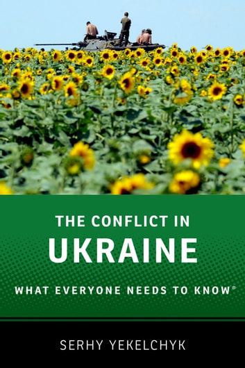The Conflict in Ukraine - What Everyone Needs to Know® ebook by Serhy Yekelchyk