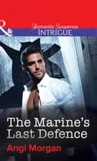 The Marine's Last Defence (Mills & Boon Intrigue) 電子書籍 by Angi Morgan