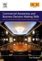Commercial Awareness and Business Decision Making Skills: How to understand and analyse company financial information ebook by Rodgers, Paul