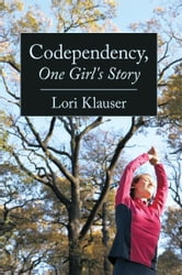Codependency, One Girl's Story ebook by Lori Klauser
