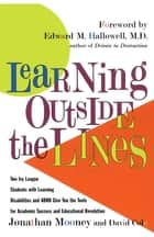 Learning Outside The Lines ebook by Jonathan Mooney,M.D. Edward M. Hallowell, M.D.,David Cole
