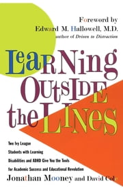 Learning Outside The Lines - Two Ivy League Students With Learning Disabilities And Adhd Give You The Tools F ebook by Jonathan Mooney,David Cole,Edward M. Hallowell, M.D.