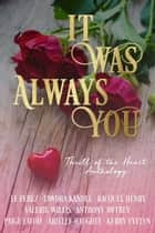 It Was Always You - Thrill of the Heart Anthology ebook by L.E. Perez, Tawdra Kandle, Kerry Evelyn,...