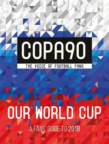 COPA90: Our World Cup - A Fans' Guide to 2018 ebook by Copa90